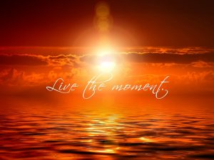 Live in the moment - your best resource